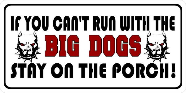If You Can't Run With The Big Dogs...Photo License Plate-Quantity Discounts Given-click on picture to view