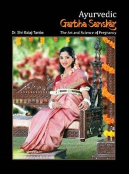 Title : Ayurvedic Garbha Sanskar: The Art And Science Of Pregnancy