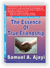 A 183-page, Practical, Insightful, Motivational Book on the subject of friendship. Title: The Essence Of True Friendship