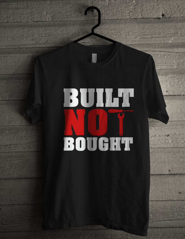 T Shirt BUilt not bought- Automotive Clothing Line