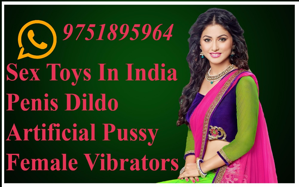SEX TOY In India /Penis Dildo/Artificial Pussy/Female Vibrator 09751895964(Whatsapp Available)