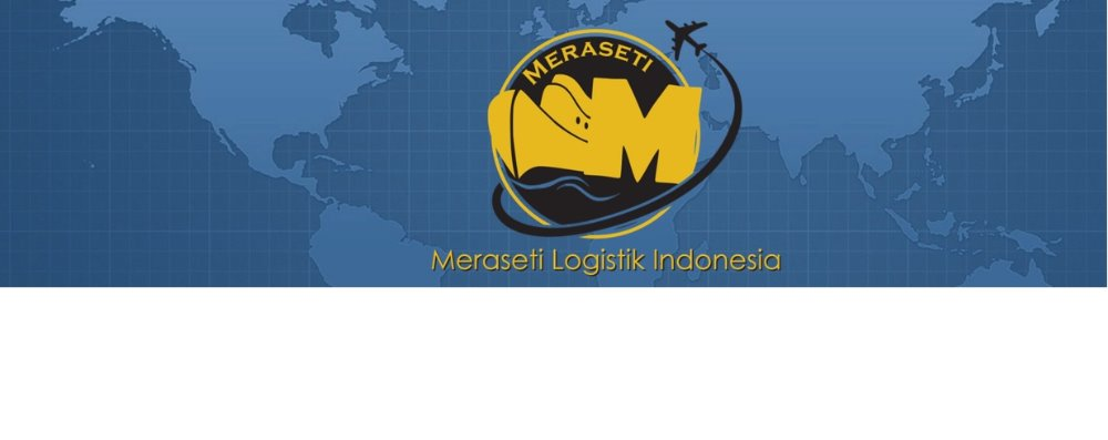 PT. Meraseti Logistik Indonesia ( Freight Forwarding and Customs Clearance in Indonesia)
