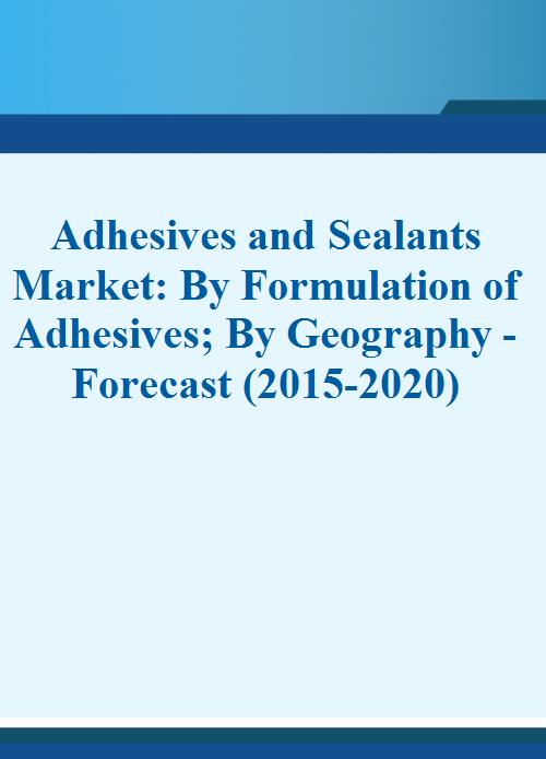 Adhesives and Sealants Market Report Forecast 2015 - 2020 | IndustryARC