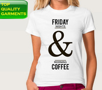 Friday Nights Morning Coffee 100% Cotton Printed Ladies Girls Women Tshirt White Black OEM Customize Outdoor Evening #734191215
