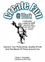 Create Fun @ Work: Improve Your Productivity, Improve your Productivity, Quality of life and the Morale of those Around You