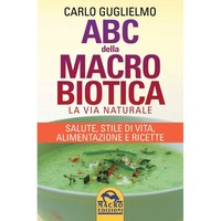 Abc Macrobiotic - The Natural Way. Health, Lifestyle, Food And Recipes