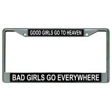 Good Girls Go To Heaven ... Chrome License Plate Frame - Quantity Discounts Given - click on picture to view