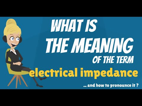 What is ELECTRICAL IMPEDANCE? What does ELECTRICAL IMPEDANCE mean? ELECTRICAL IMPEDANCE meaning