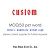 CUSTOM MADE(MOQ 50 PCS PER WORD)