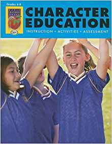 Character Education, Grades 6-8: Instruction, Activities, Assessment (Character Education (Didax))