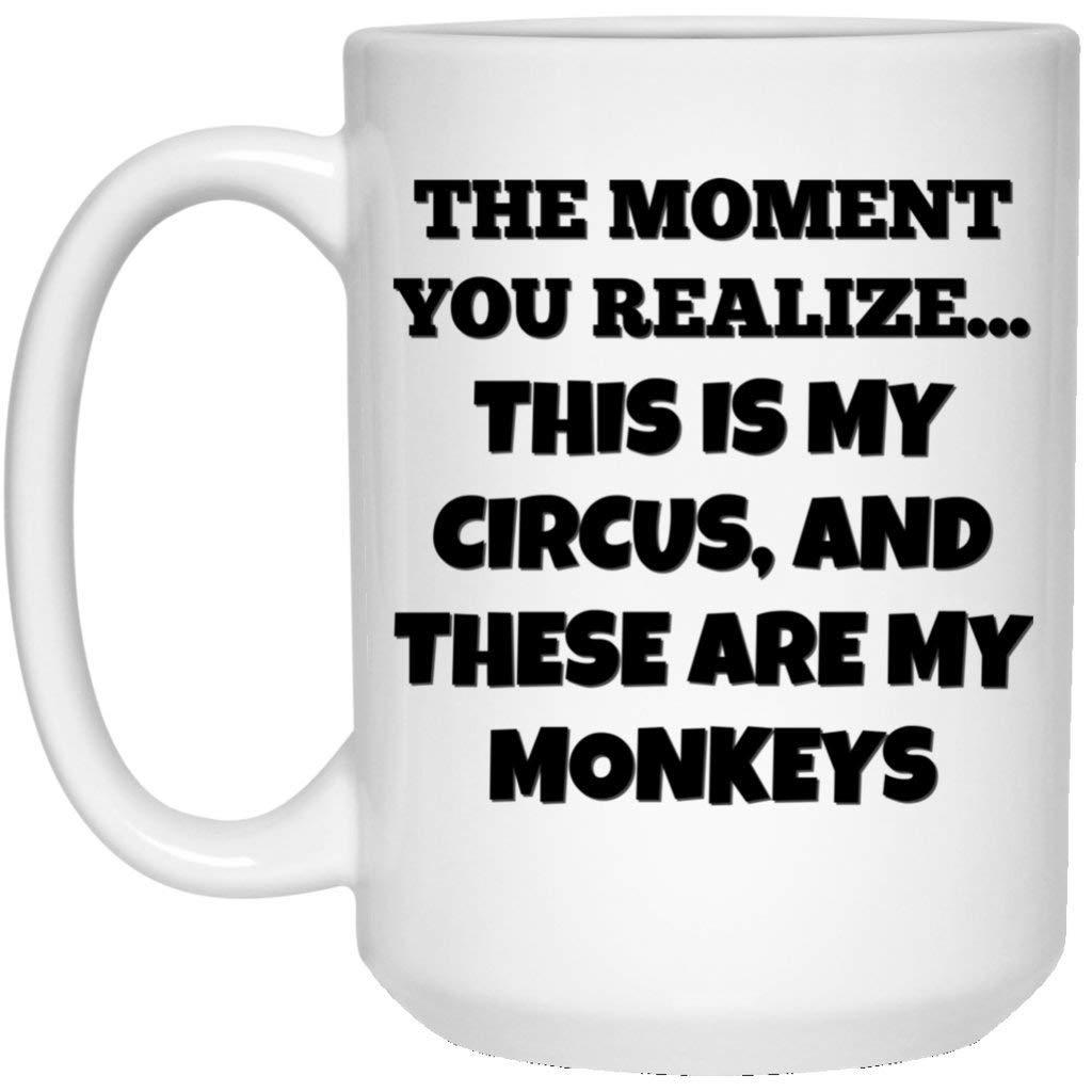Mom Coffee Mug Mom Mug | Dad Coffee Mug Dad Mug | The Moment You Realize This Is My Circus And These Are My Monkeys | 15 oz. White Ceramic Coffee Mug Cup | Dad Gifts | Mom Gifts | Funny Mug
