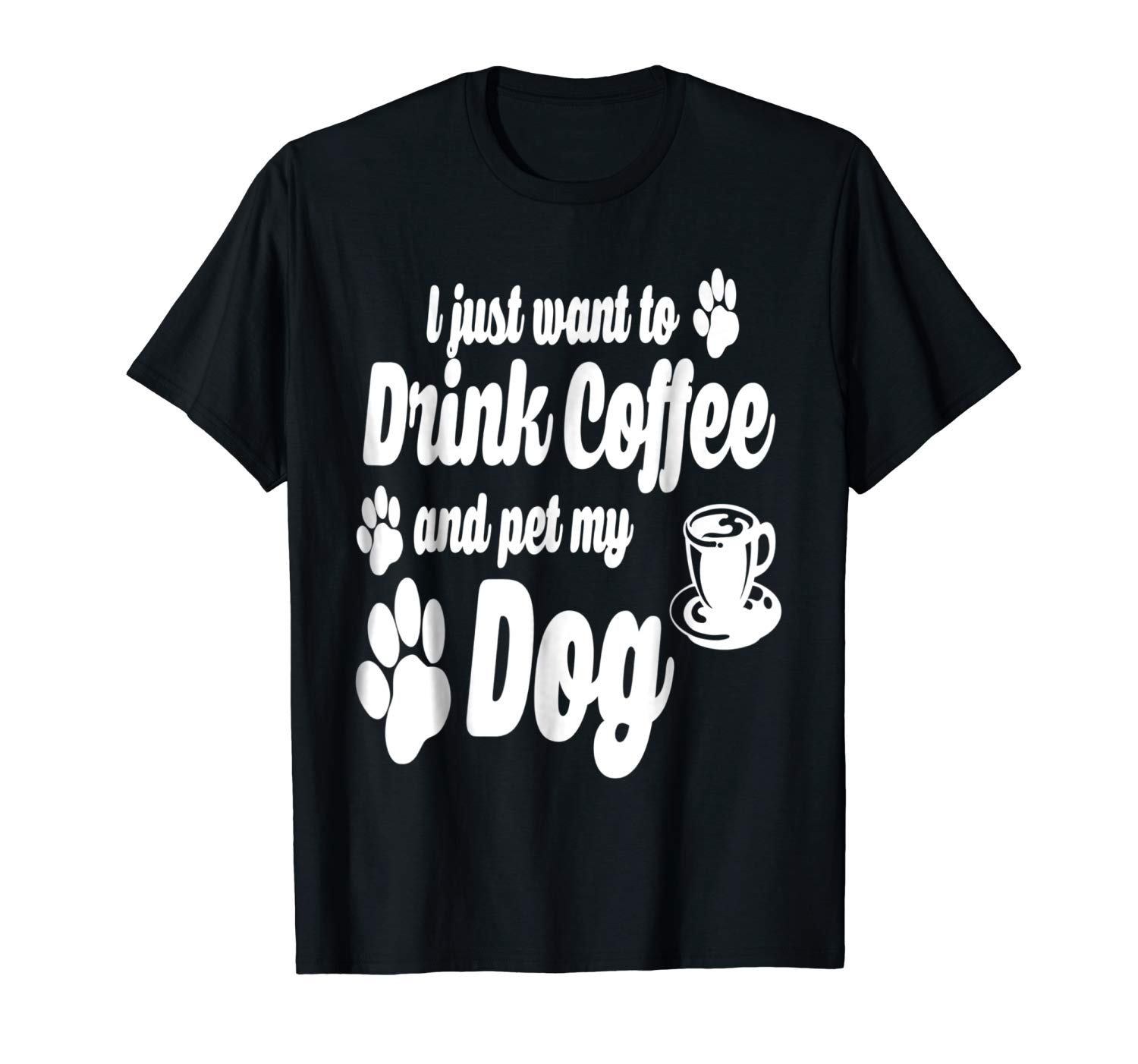 Drink Coffee & Pet My Dog Tshirt