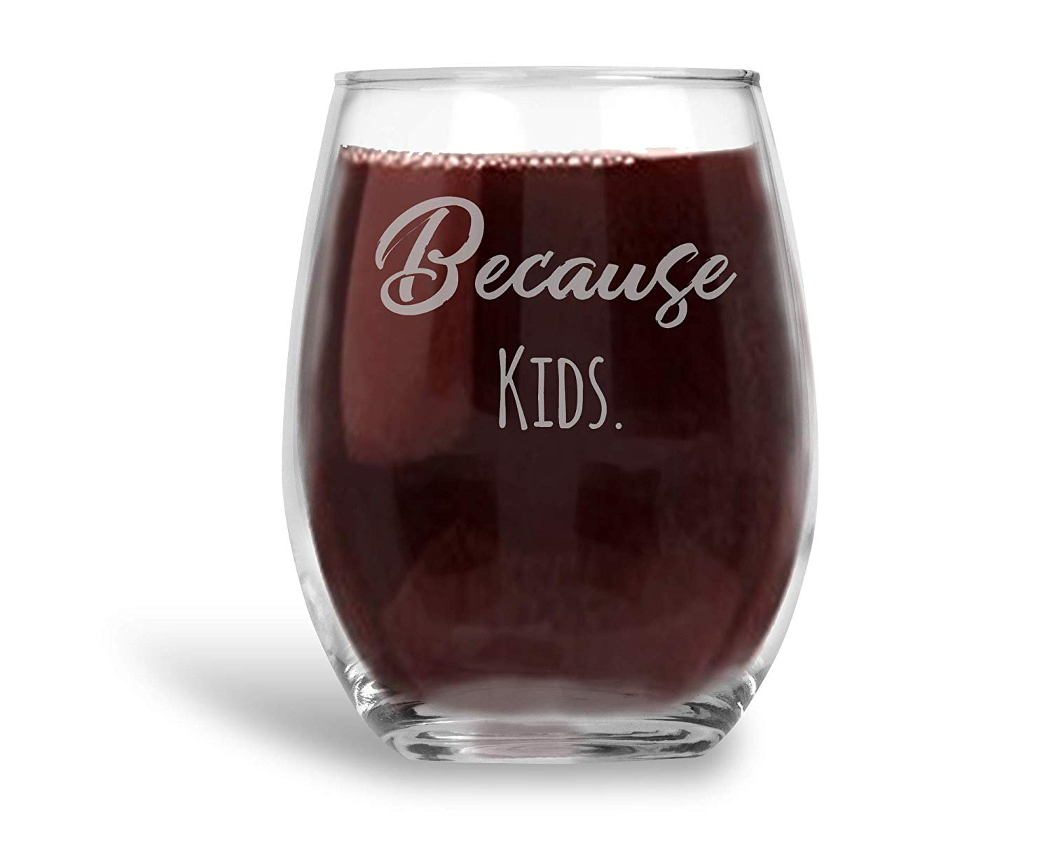 Because Kids Laser Etched Stemless Wine Glass Mother's Day Gift for Mom - 21 oz