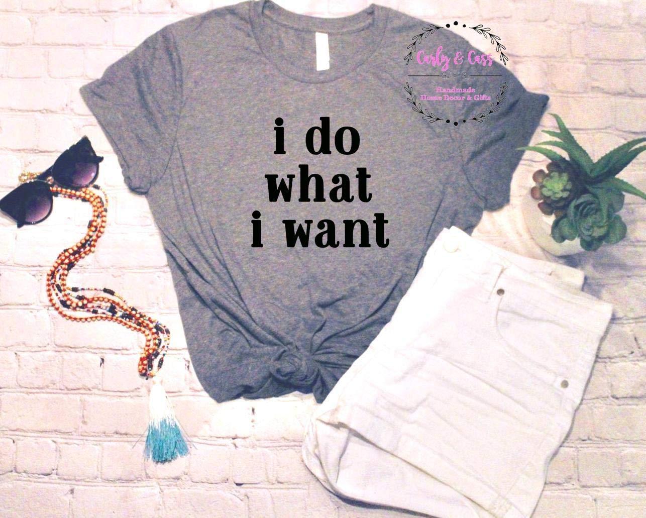 I do what I want, Do what I want tee, funny tee, Tee, Tee Shirt, Soft Tee, Tshirt, Tee