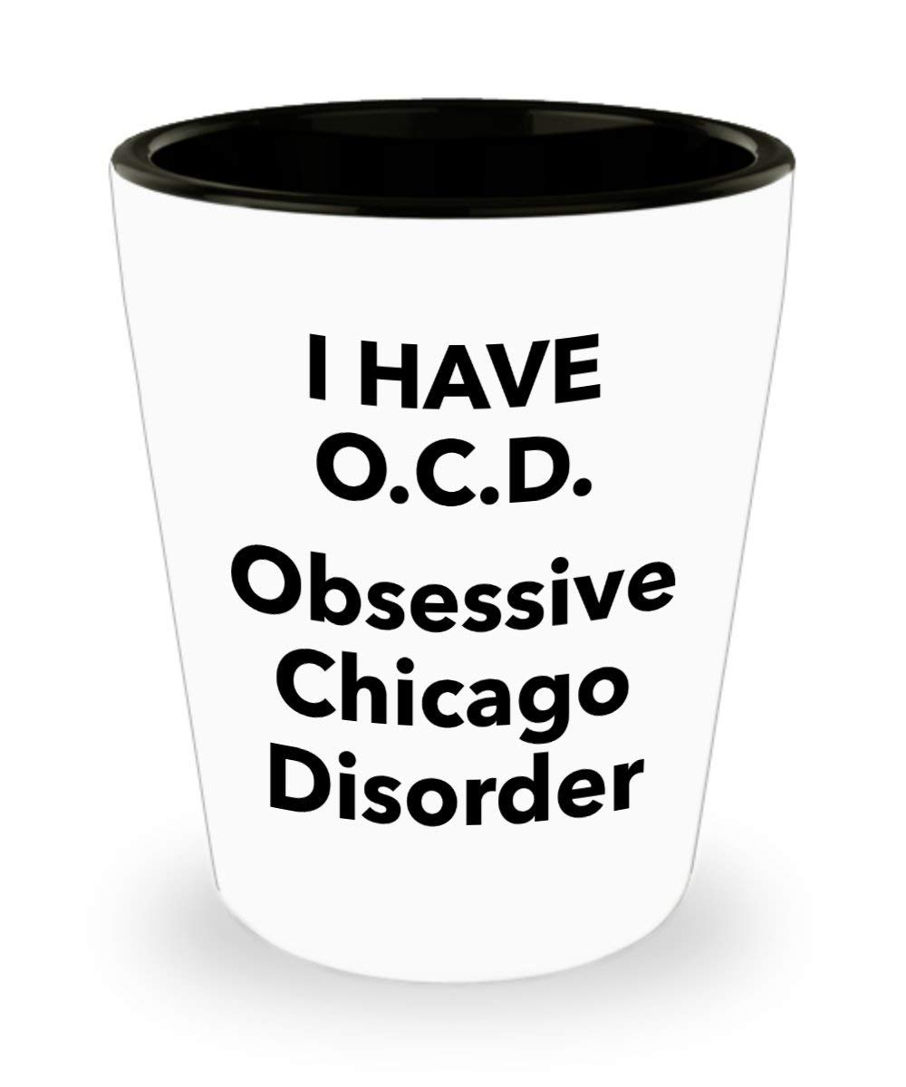 Chicagoans Gift Shotglass Obsessive Chicago Disorder Shot Glass Funny Quote Gifts For OCD Obsessed