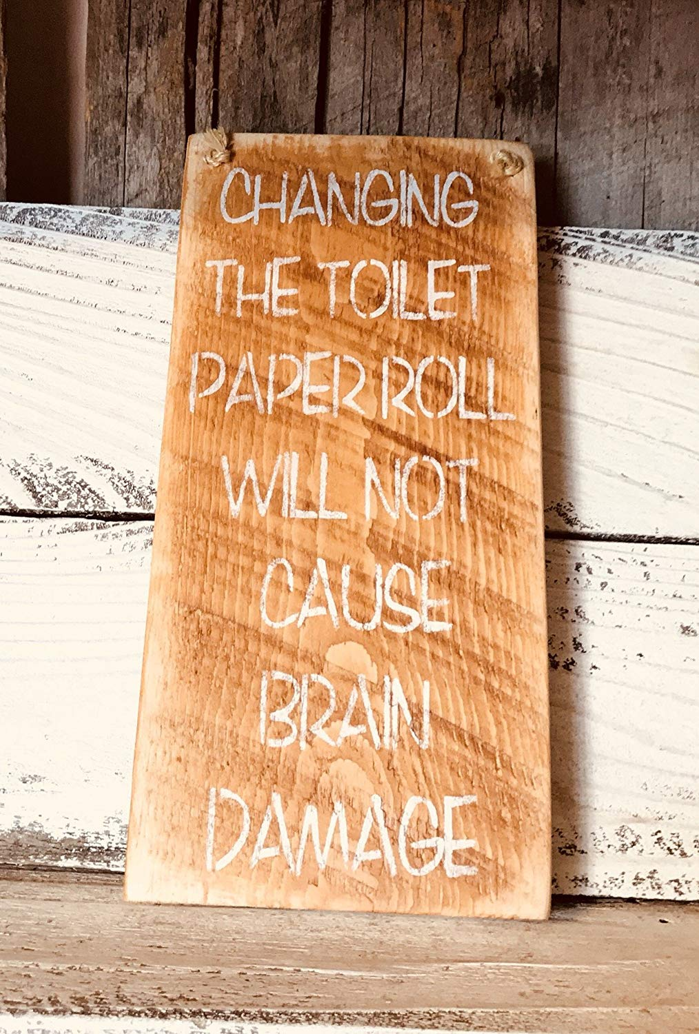 Changing The Toilet Paper Roll Will Not Cause Brain Damage Barn Wood Sign