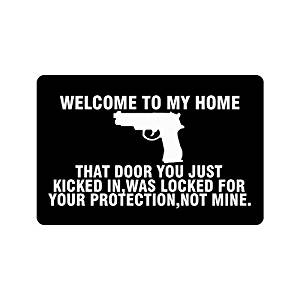 "23.6""(L) x 15.7""(W),3/16"" thickness, Gun Humorous Funny Saying & Quotes:welcome to my home that door you just kicked in,was locked for your protection,not mine Doormat,Indoor/Outdoor Floor Mat"