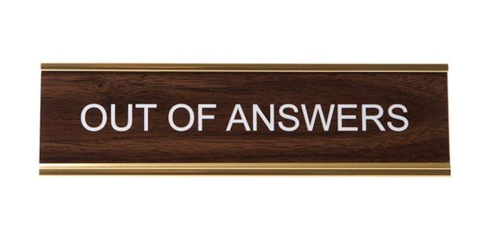 """OUT OF ANSWERS"" Engraved Office Nameplate/Plaque, 2"" x 8"", Brown & Gold"