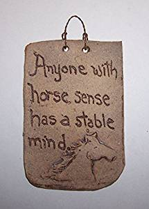"""Aunt Chris' Quotes Clay Sign~ """"Anyone with Horse Sense has a Stable Mind,"""" Hand-crafted Kiln-fired, Slab rolled clay hand washed with black iron oxide to give it the rich color """"Another Made of Clay Creation"""" - Primitive Style ~- Handmade Pottery Color - Accented in Rustic Brown - Can Vary From the"""