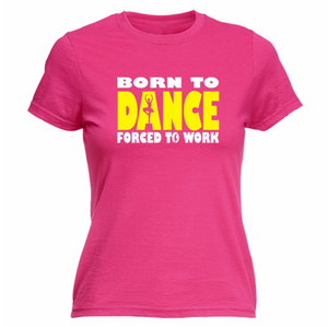 Women Printed T Shirts Born To Ballet Dance Forced To Work Youth Round Collar Customized T-Shirts