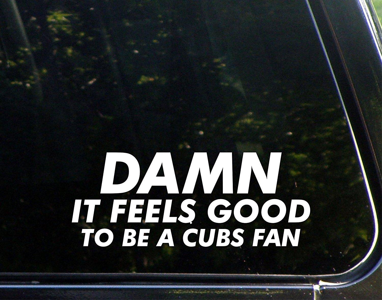 "Damn It Feels Good To Be A Cubs Fan - 8 3/4""x 2 1/2"" - Vinyl Die Cut Decal / Bumper Sticker For Windows, Trucks, Cars, Laptops, Macbooks, Etc."