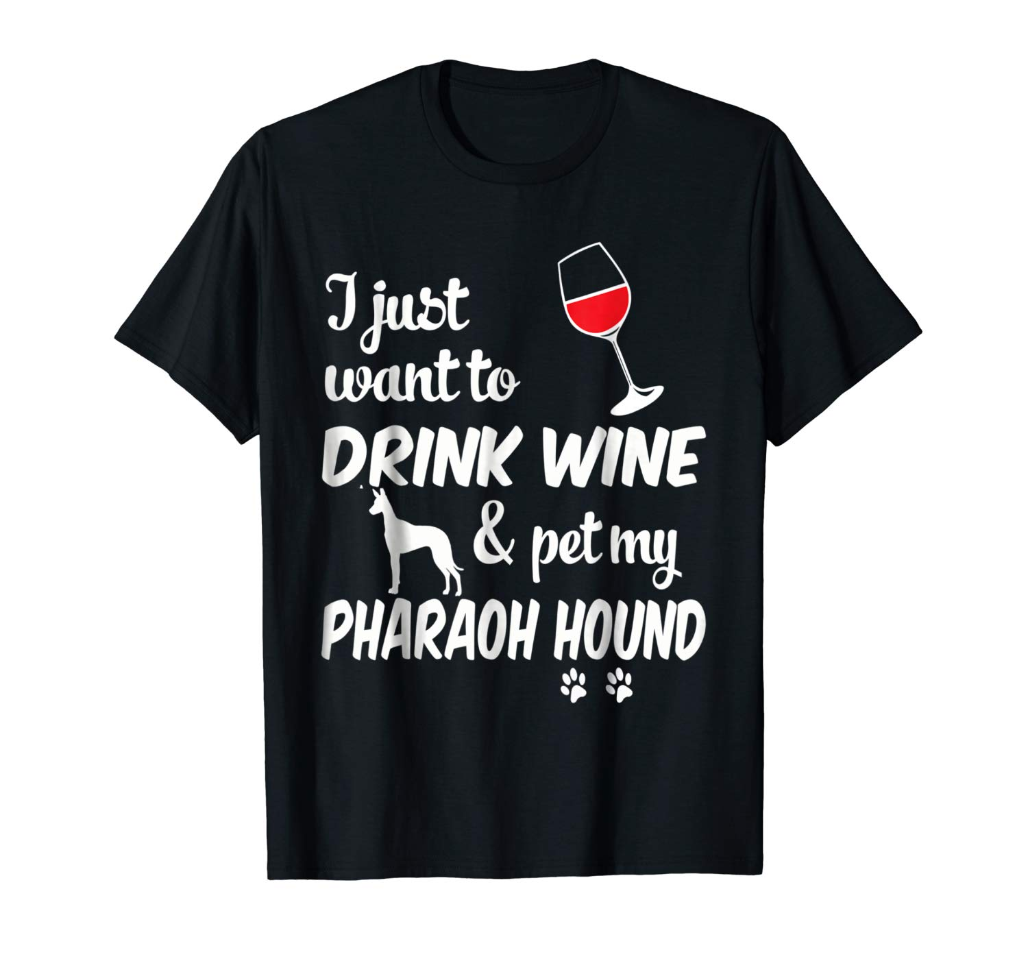 Just Want To Drink Wine & Pet Pharaoh Hound Tshirt