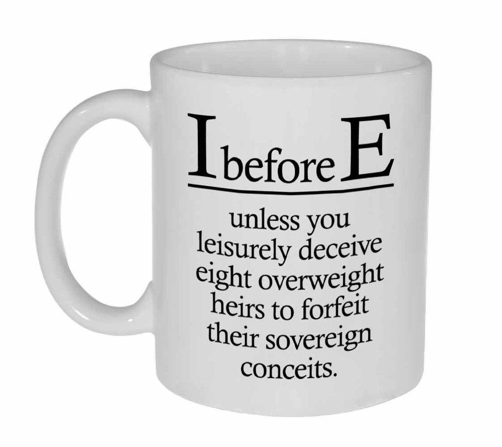 Popular Design Custom Office Cup - I Before E Funny Grammar Spelling Mug for Coffee or Tea - 11 Ounce Ceramic White Coffee/Tea Cup