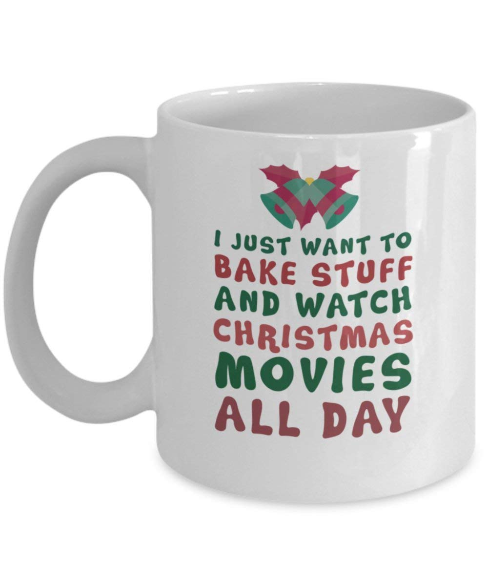 82669e02ffd Get Quotations · I Just Want To Bake Stuff And Watch Christmas Movies Mug  (White) 11oz Christmas
