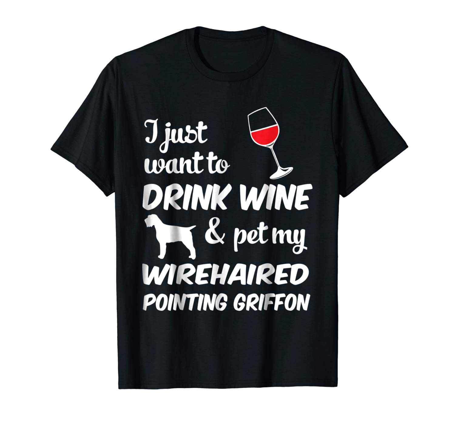 I Just Want To Drink Wine & Pet My Wirehaired Tshirt