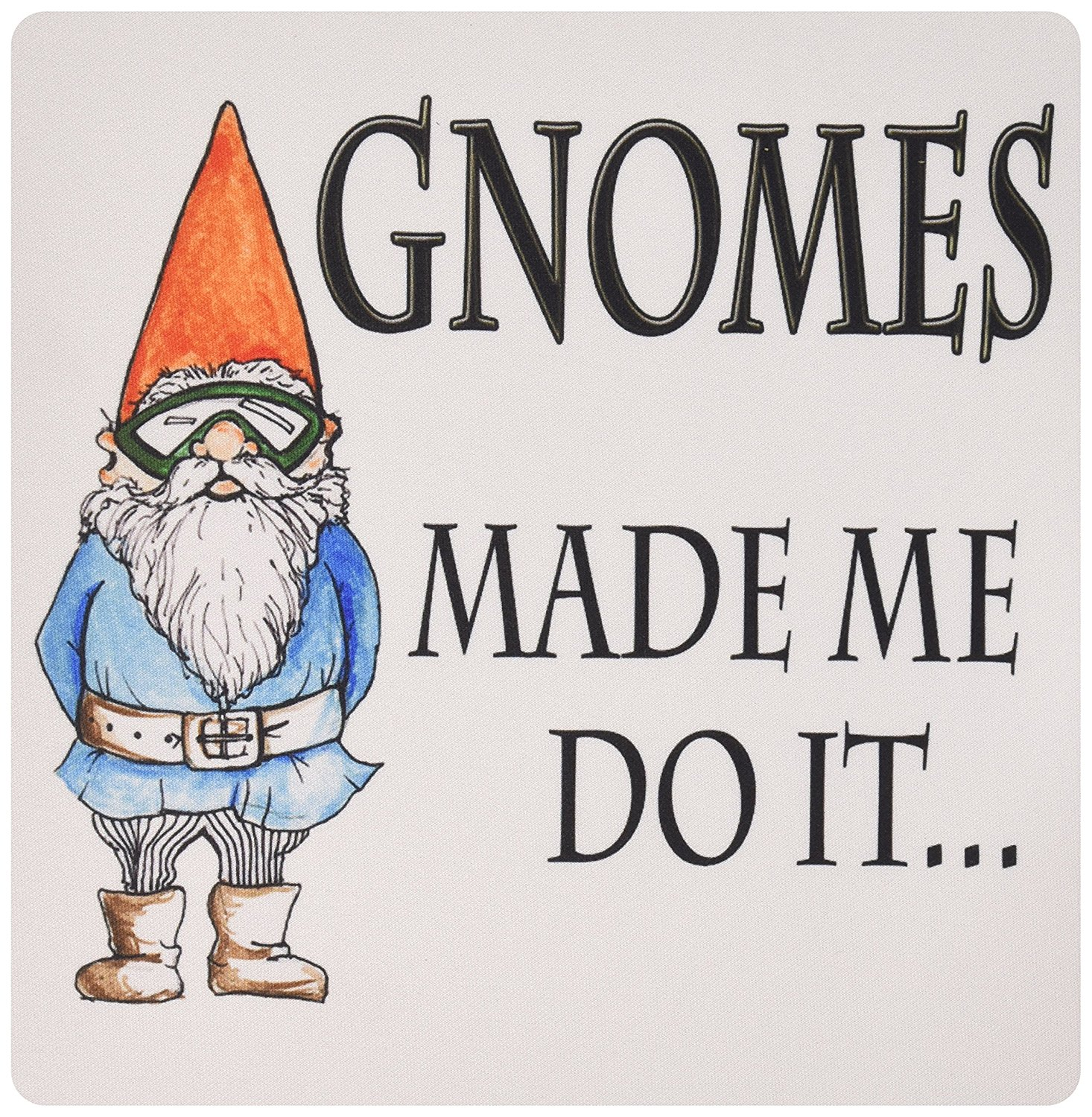 3dRose LLC 8 x 8 x 0.25 Inches Mouse Pad, Gnomes Made Me Do It Gnome Humor Elf (mp_124001_1)