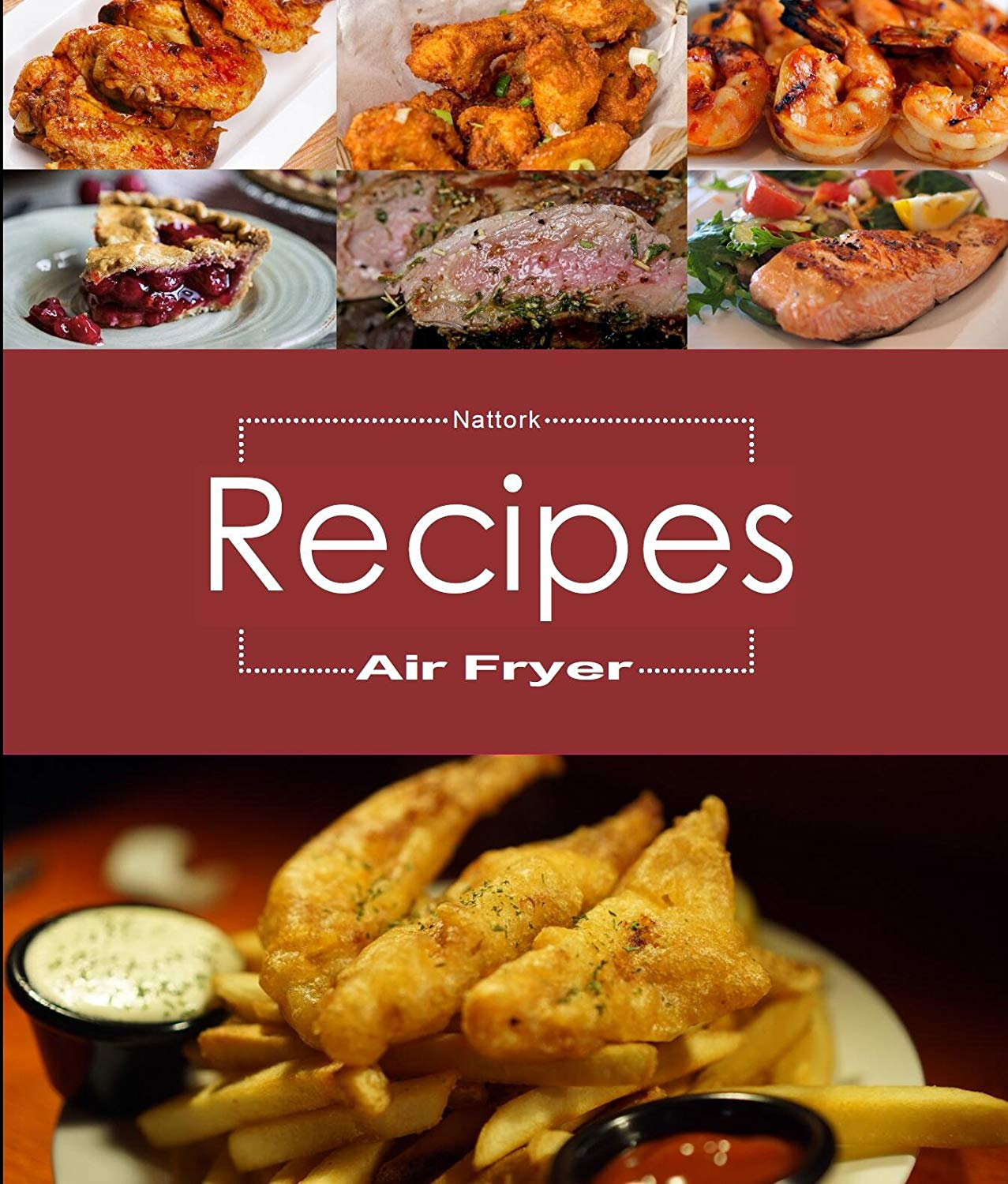Air Fryer Cookbook: Simple, Easy and Delicious Air Fryer Recipes That Anyone Can Cook,Provide 30+ Recipes of Home cooked food and desserts for Your Air Fryer Cooking at Home