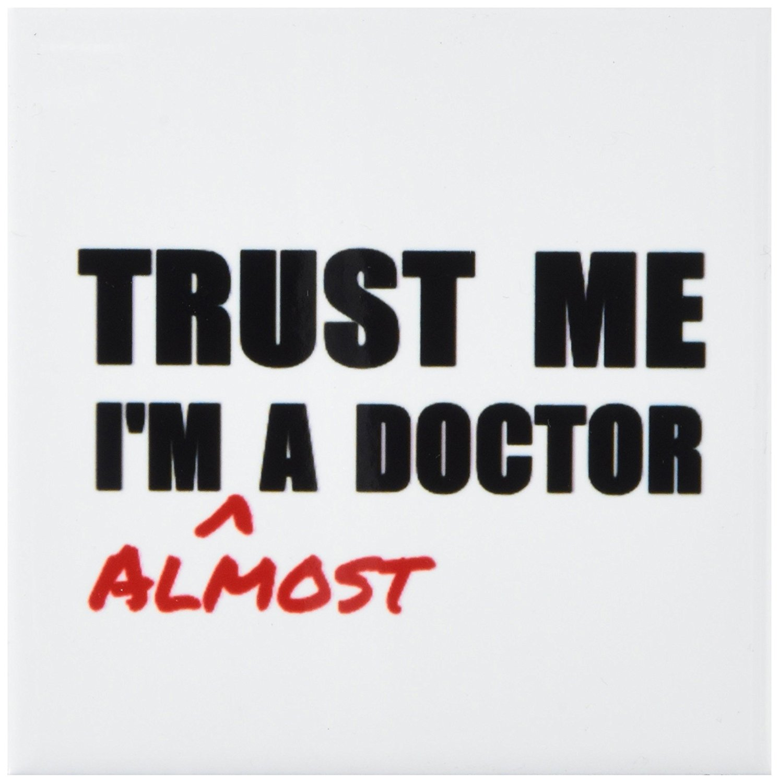 3dRose cst_195601_3 Trust Me I'm Almost a Doctor Medical Medicine or PhD Humor Student Gift Ceramic Tile Coaster (Set of 4)