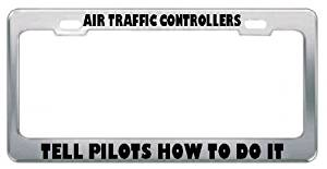 Air Traffic Controllers Tell Pilots How To Do It Careers Professions Metal License Plate Frame Holder Border Tag