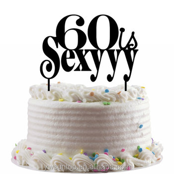 60 Is Sexy Birthday Cake Topper Acrylic