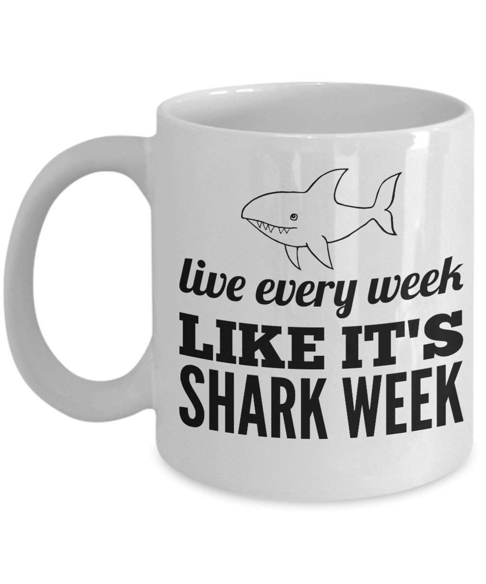 Buy Live Every Week Like Its Shark Week Mug 11 Oz Ceramic White Coffee Mugs Cute Humorous Gifts Best Tea Cups With Funny Sayings Nice Presents With Humor Drinkware With Sarcasm Quotes