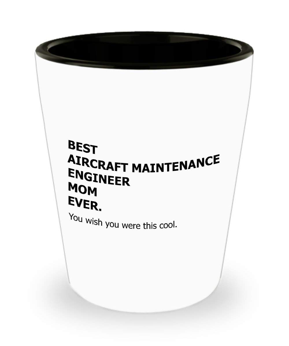 Aircraft Maintenance Engineer Mom Shot Glass - Best Ever Funny Appreciation Engineering Gift Cup