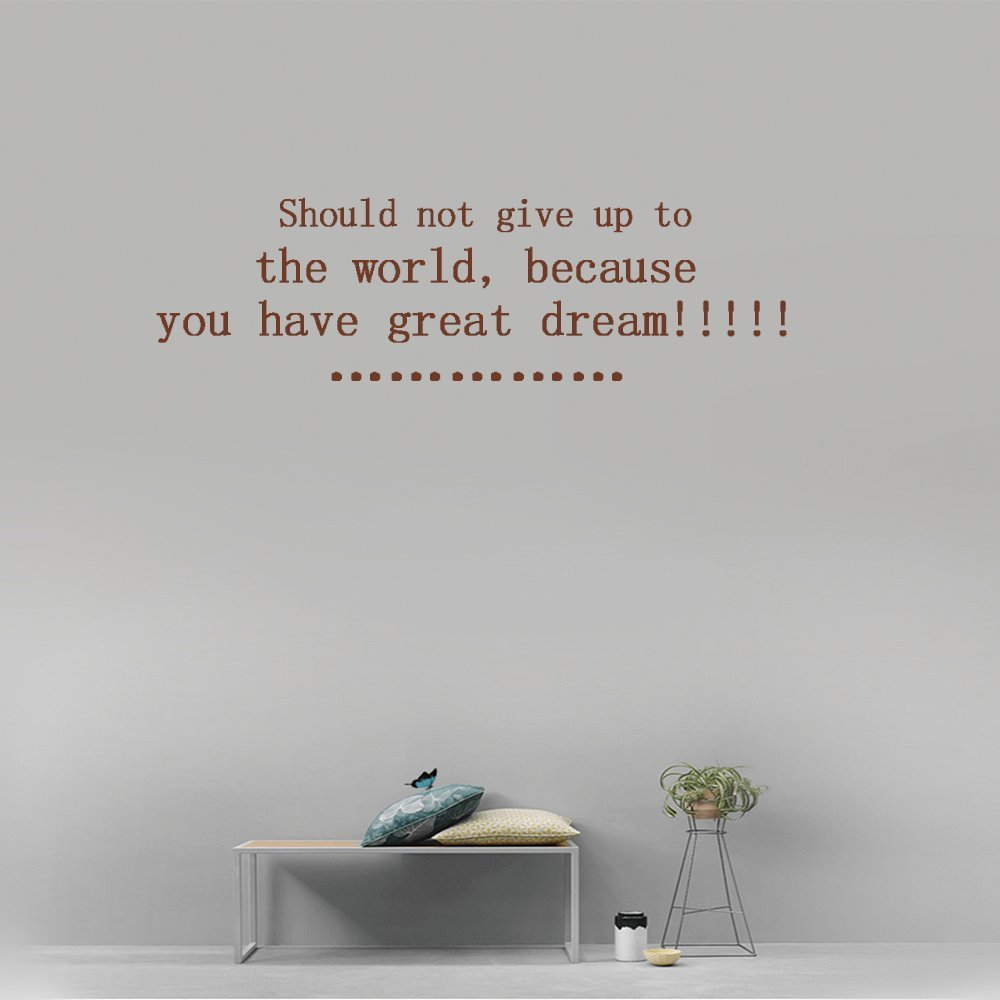 Should not give up to the world, because you have great dream!!!!! Vinyl Wall Art Inspirational Quotes and Saying Home decor Decal Sticker Size: 15'' X 40''