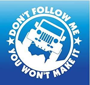 """Dont Follow Me You Won't Make it Jeep Decal Vinyl Sticker / White / 5""""x5"""""""