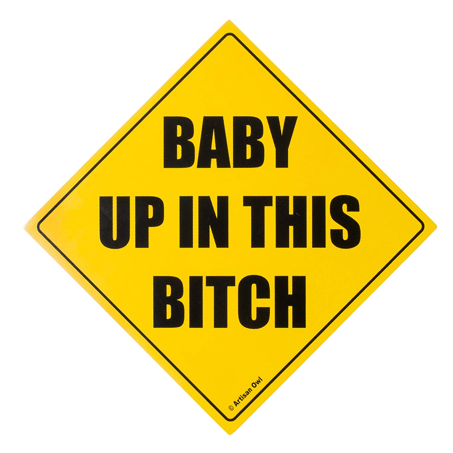 """""""Baby Up In This Bitch"""" Auto Bumper Car Magnet - Hilarious! (Single)"""