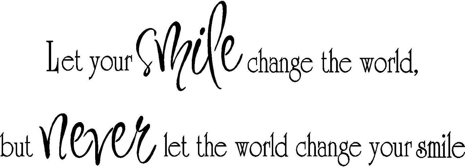 Buy Let Your Smile Change The World But Never Let The World Change
