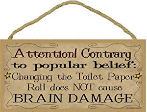 """Primitive Stars Attention Changing the Toilet Paper Roll Does Not Cause Brain Damage Bathroom Sign 5""""x10"""""""