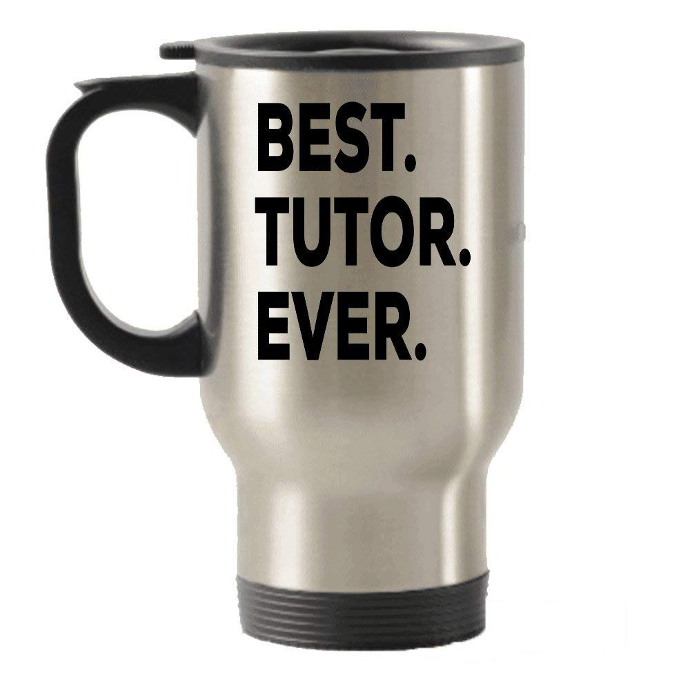 Get Quotations · Tutor Gifts - Best Tutor Ever Travel Insulated Tumblers Mug - Appreciation - Thank You Gifts