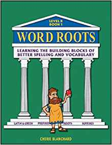 Word Roots: Learning the Building Blocks of Better Spelling and Vocabulary, Level B Book 1 Grades 7-12+