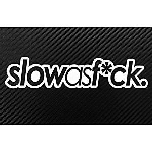 "6/""  Slow as FCK V2 Sticker Decal Car Vinyl JDM illest illmotion Stance Drift"