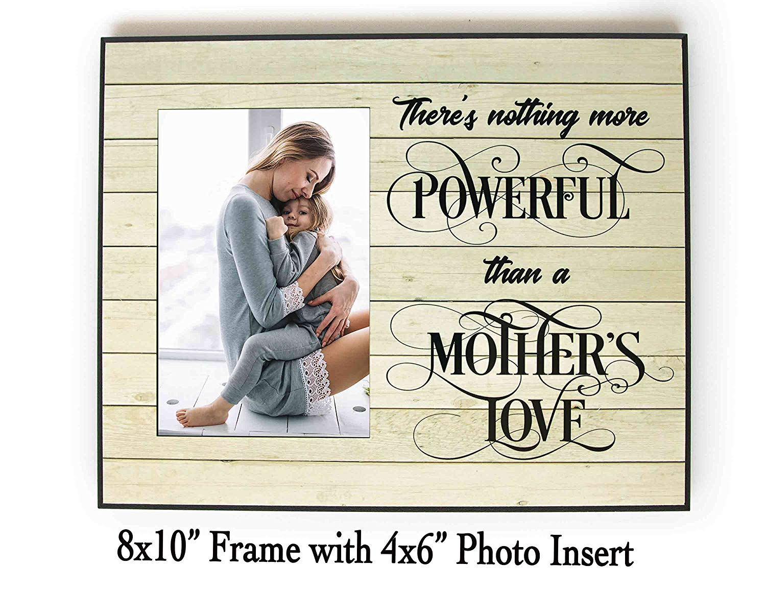 """""""There's nothing more powerful than a mother's love"""" 8x10"""" Frame with 4x6"""" Photo Insert, Made in USA"""
