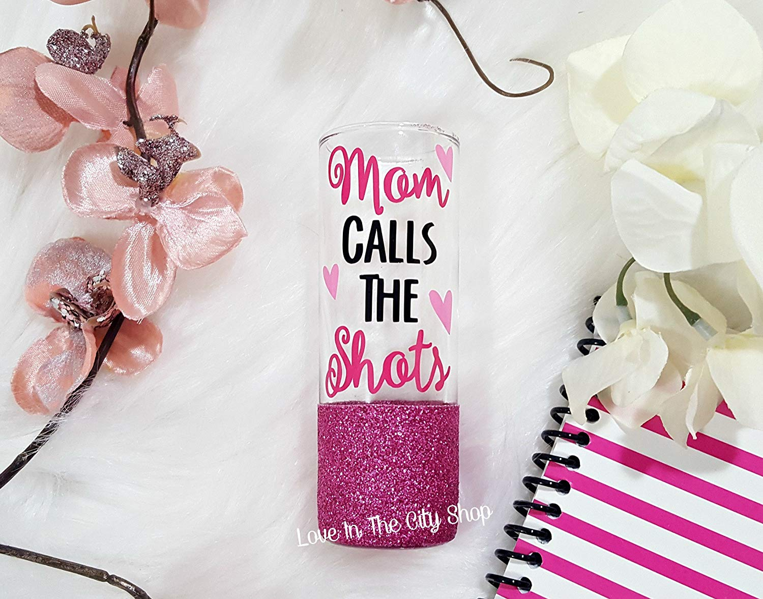 Mom shot glass, Because Mom Calls the Shots. A glitter shot glass that is perfect for Mom's Birthday Gift. Fully custom shot glass!