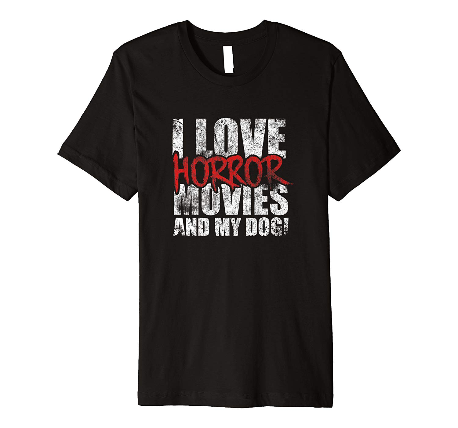 I Love Horror Movies Dog Puppy Pet Animal Distressed Shirt