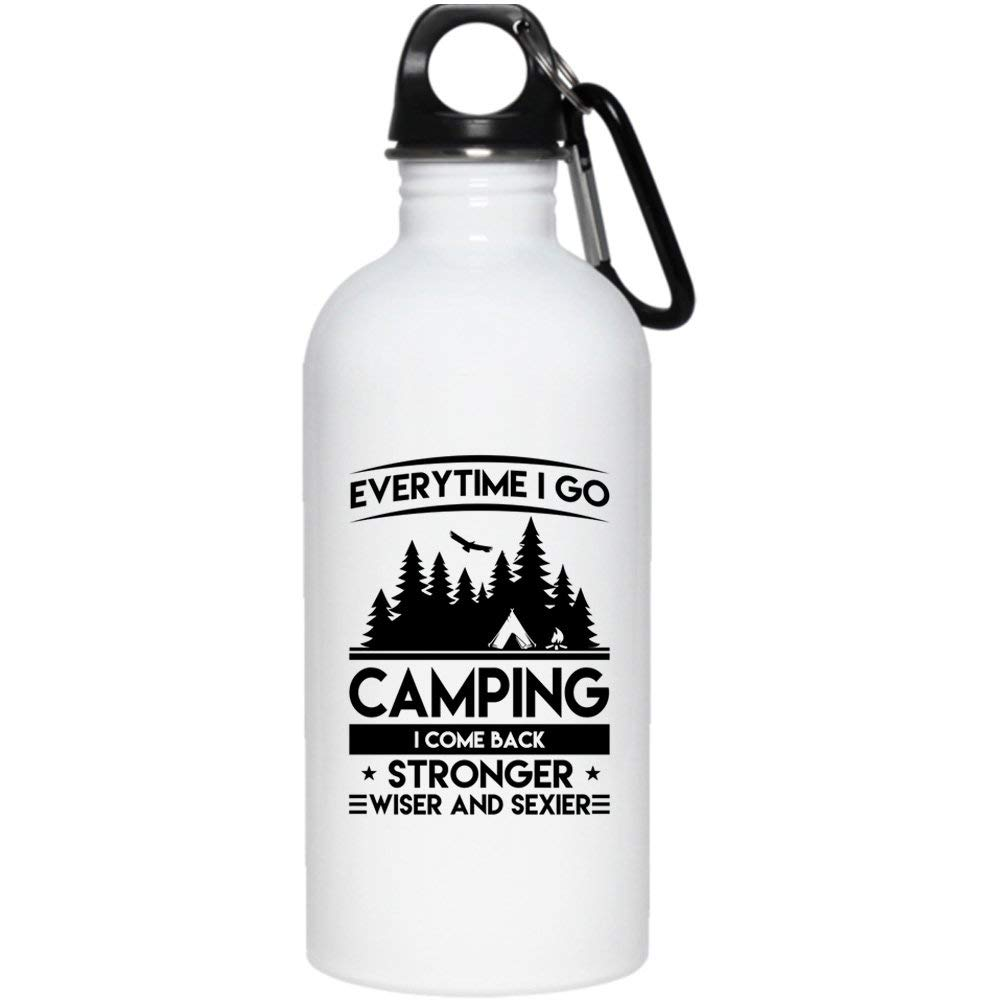 Everytime I Go Camping 20 oz Stainless Steel Bottle,I Come Back Stronger Wiser Outdoor Sports Water Bottle (Stainless Steel Water Bottle - White)