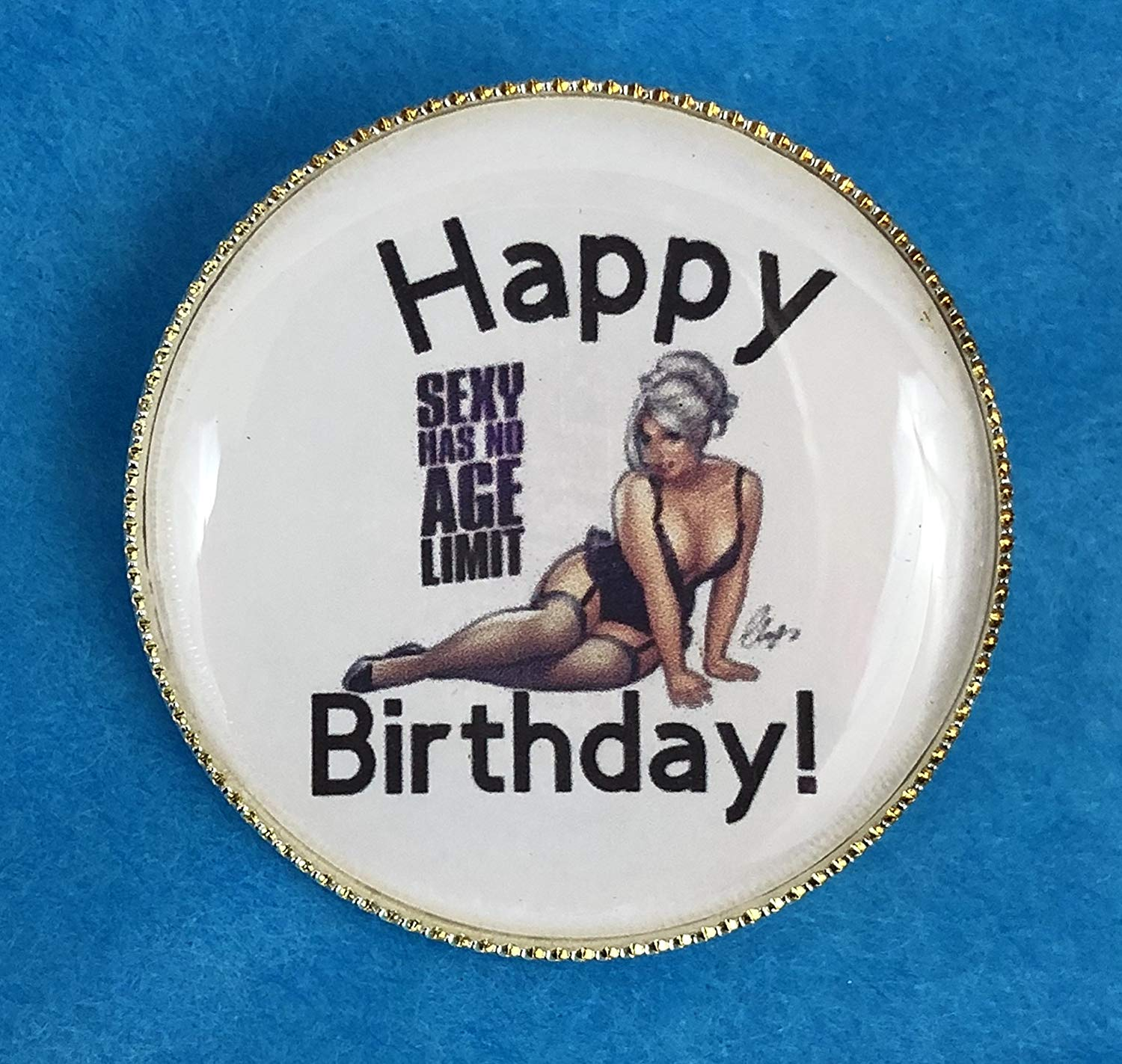 Sexy Has No Age Limit, Happy Birthday, Pin, Badge, New, Gift
