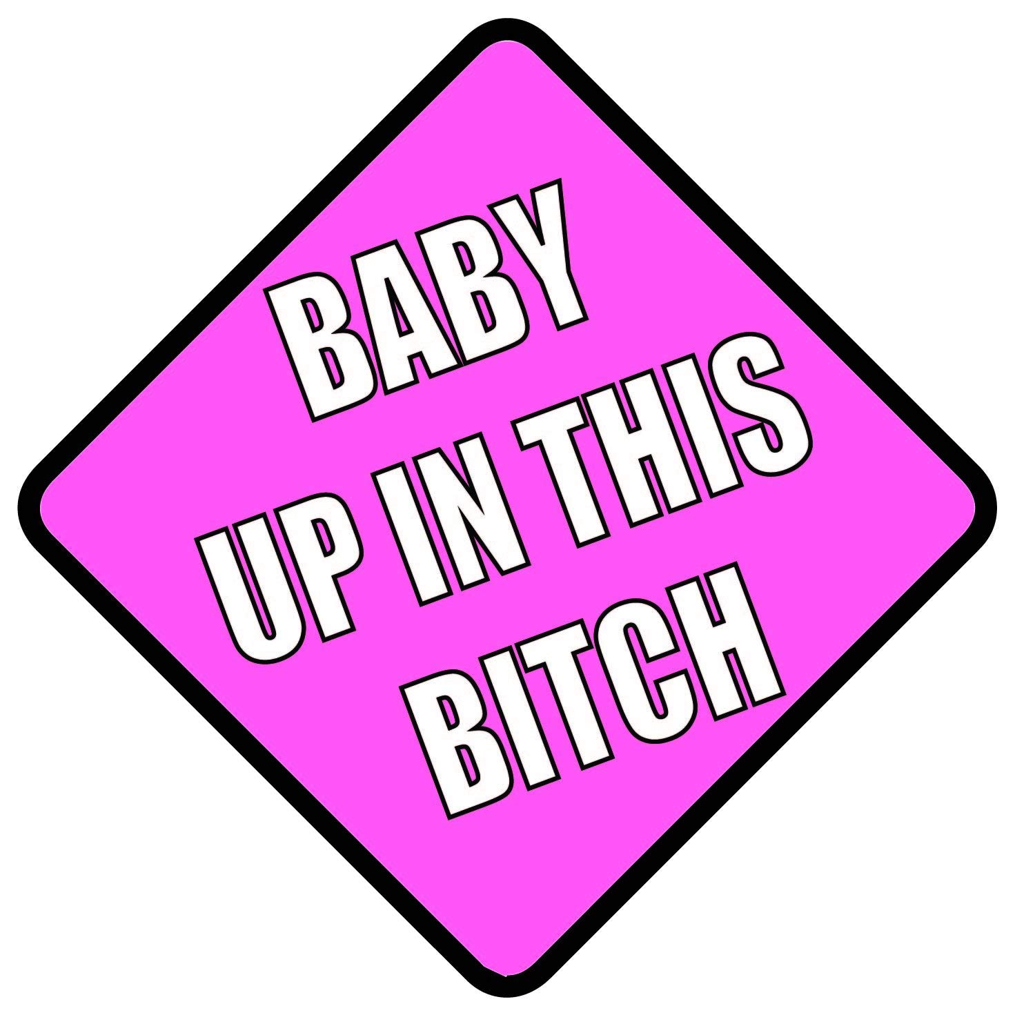"""""""Baby Up On This Bitch"""" Vehicle Safety Sticker Premium Quality Funny Sign Sticker baby on board"""